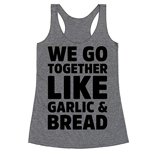 LookHUMAN We Go Together Like Garlic & Bread Small Heathered Gray Women's Racerback Tank