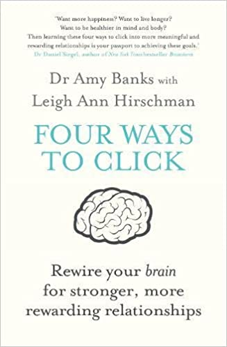 Four Ways To Click Rewire Your Brain For Stronger More Rewarding Relationships 9781760113469 Amazon Books