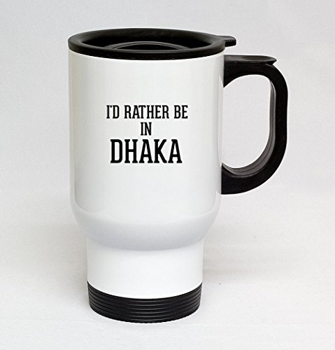 14oz Stainless Steel White Travel Mug - I'd Rather Be In DHAKA -  Knick Knack Gifts, B04Y16D03W006000M04T28CSUS-C