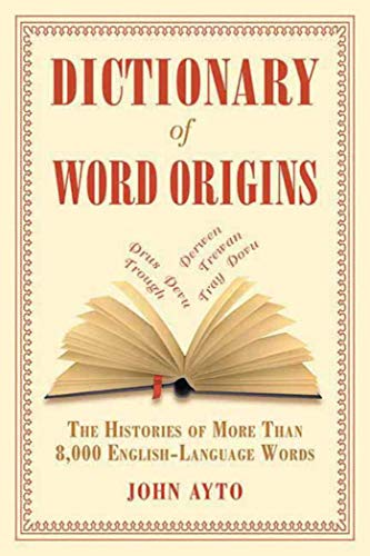 Dictionary of Word Origins: The Histories of More Than...