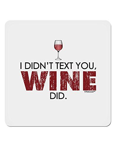 TooLoud I Didn't Text You - Wine 4x4 Square Sticker - 4 Pack