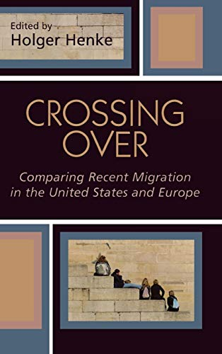 Crossing Over: Comparing Recent Migration in the United States and Europe (Program in Migration and Refugee Studies)