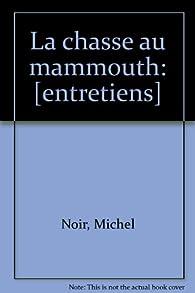 CHASSE AU MAMMOUTH par Michel Noir