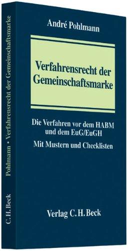 Verfahrensrecht der Gemeinschaftsmarke: Die Verfahren vor dem Harmonisierungsamt für den Binnenmarkt (HABM) und dem Gerichtshof der Europäischen Union (EuG/EuGH)