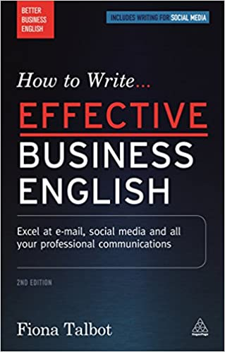 How to write effective business english excel at e mail social how to write effective business english excel at e mail social media and all your professional communications better business english fiona talbot thecheapjerseys Choice Image