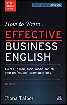 How To Write Effective Business English: Excel At E-mail, Social Media And All Your Professional Communications por Fiona Talbot epub