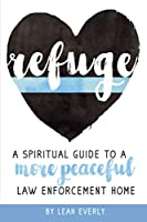 Refuge: A Spiritual Guide To A More Peaceful Law Enforcement Home