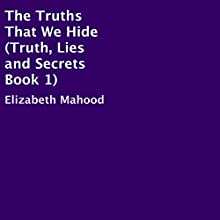 The Truths That We Hide: Truth, Lies, and Secrets, Book 1 Audiobook by Elizabeth Mahood Narrated by Anna Doyle