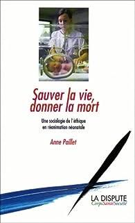 Book's Cover ofSauver la vie donner la mort : Une sociologie de l'éthique en réanimation néonatale