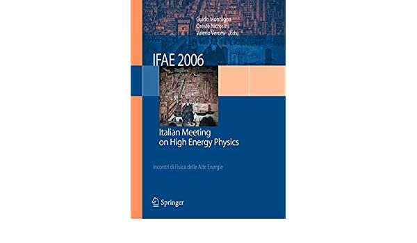 IFAE 2006: Incontri di Fisica delle Alte Energie Italian Meeting on High Energy Physics