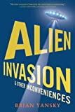 Alien Invasion and Other Inconveniences, Brian Yansky, 0763658367
