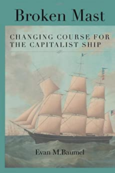 Broken Mast: Changing Course for the Capitalist Ship by [Baumel, Evan]
