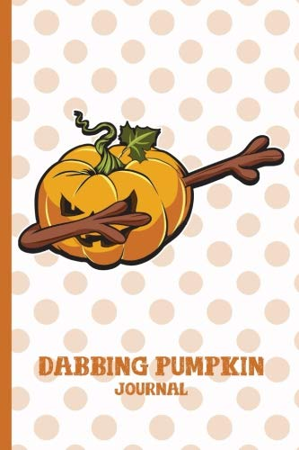 """Dabbing Halloween Pumpkin Journal: Evil Jack O Lantern Trick or Treat Thanksgiving Spooky - 110 White Pages 6 x 9"""" - Adults, Kids, Diary, Write, Doodle, Notes, Draw, To Do Lists, Sketch Pad, Notebook -"""