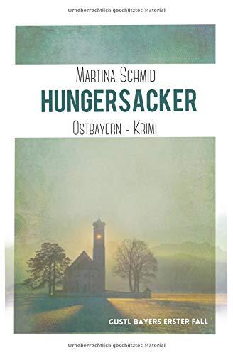 Hungersacker: Gustl Bayers erster Fall (Ostbayernkrimi, Band 2)