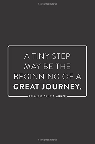 "2018-2019 Daily Planner; A Tiny Step May Be the Beginning of a Great Journey: 18-Month Planner, July 2018 – December 2019, 6""x9"" (Daily, Weekly and Monthly Planner, Agenda, Organizer and Calendar) Paperback – July 4, 2018 Weekly Planner 6""x9"" (Daily 172229"