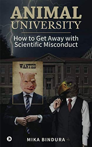 Animal University: How to get away with Scientific Misconduct