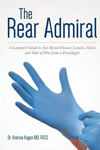 The Rear Admiral: A Layman's Guide to Anorectal Disease, Lessons, Advice, and Tales of Woe from a Proctologist