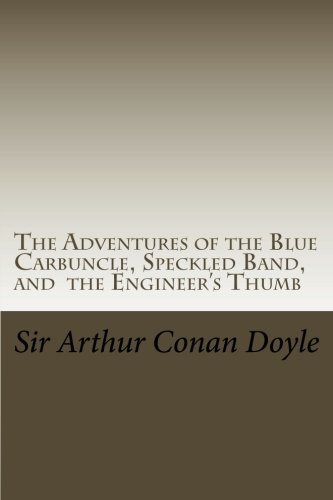 The Adventures of the Blue Carbuncle, Speckled Band, and  the Engineer's Thumb: Illustrated Edition (The Works of Sir Arthur Conan Doyle) (Volume 10) ()