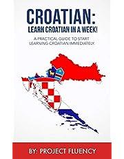 Croatian: Learn Croatian in a Week! Start Speaking Basic Croatian Immediately: The Ultimate Crash Course for Croatian Language Beginners. (Croatian, Learn Croatian,Croatian language)