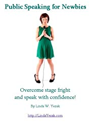 Public Speaking for Newbies: Overcome stage fright and speak with confidence