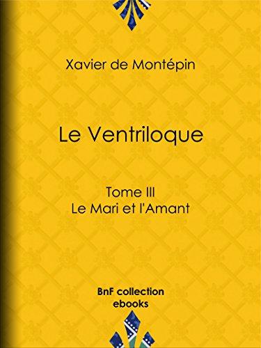 Le Ventriloque Tome Iii Le Mari Et L Amant French