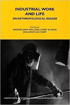 Industrial Work and Life: An Anthropological Reader (LSE Monographs on Social Anthropology)