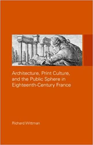 Architecture, Print Culture and the Public Sphere in Eighteenth-Century France (The Classical Tradition in Architecture)