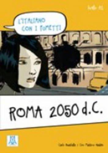 L'Italiano Con I Fumetti: Roma 2050 D.C. (Italian Edition) ()
