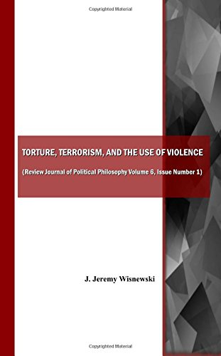Torture, Terrorism, and the Use of Violence (also available as Review Journal of Political Philosophy Volume 6, Issue Nu