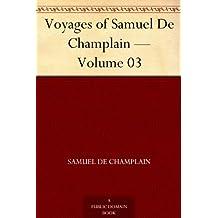 Voyages of Samuel De Champlain — Volume 03