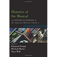 Histories of the Musical: An Oxford Handbook of the American Musical, Volume I
