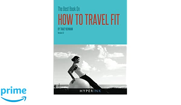 The Best Book On How To Travel Fit [Idioma Inglés]: Amazon ...