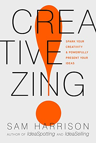 Creative Zing!: Spark Your Creativity _ and Powerfully Present Your Ideas!