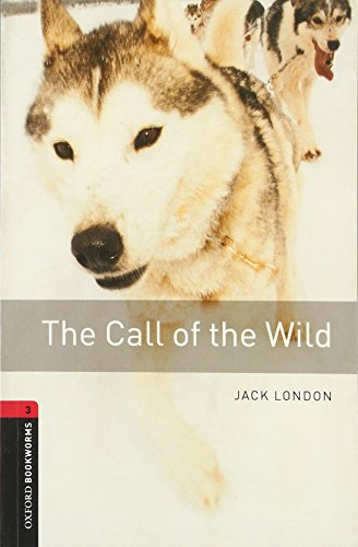 Oxford Bookworms Library: Level 3: The Call of the Wild (Oxford Bookworms Library. Classics. Stage 3)