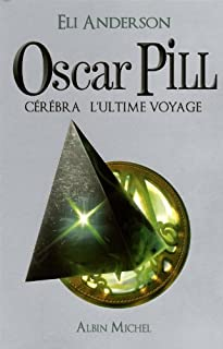 Oscar Pill : [5] :  Cérébra, l'ultime voyage, Anderson, Eli