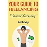 Your Guide to Freelancing: Start a Freelancing Career via Fiverr & Short Book Amazon Publishing