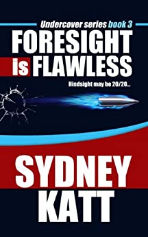 Foresight is Flawless (Undercover Series Book 3) by [Katt, Sydney]