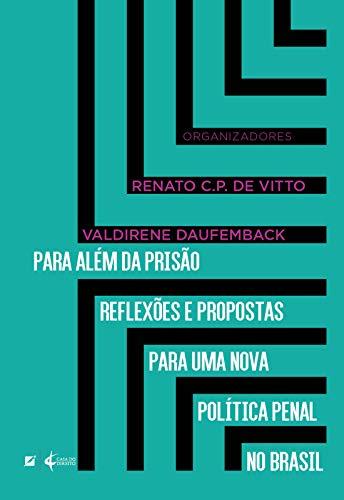 Para Além da Prisão. Reflexões e Propostas Para Uma Nova Política Penal no Brasil