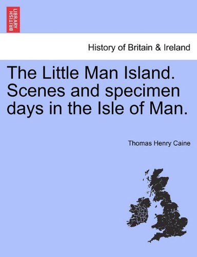 The Little Man Island. Scenes and specimen days in the Isle of Man. pdf