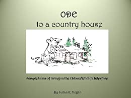 Ode to a Country House:Simple Tales of Living in the Urban/Wildlife Interface by [Heglin, Suzan K.]
