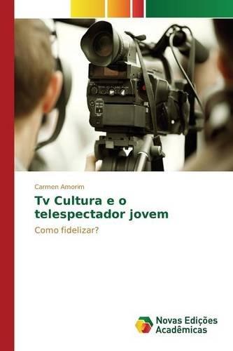 tv-cultura-e-o-telespectador-jovem-como-fidelizar-portuguese-edition