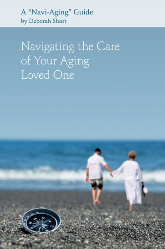 Navigating the Care of Your Aging Loved One: A Navi-Aging Guide pdf epub