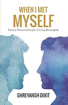 When I Met Myself: Discover Nineteen Principles of Living Meaningfully (English Edition) eBook: Dixit, Shreyansh: Amazon.es: Tienda Kindle