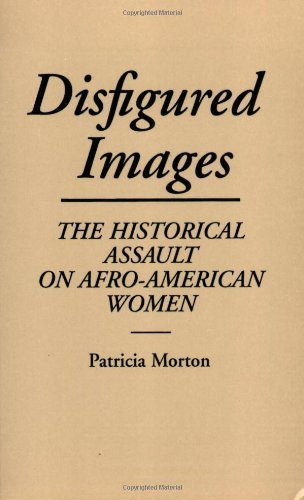 (Disfigured Images: The Historical Assault on Afro-American Women (Contributions in Afro-American and African Studies: Contempo) by Patricia Morton (1991-05-21) )