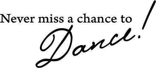 Matte White 41'' X 18'' Never miss a chance to Dance! Vinyl Wall Decal Decor Art Sticker by Picniva