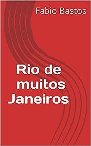 RIO DE MUITOS JANEIROS
