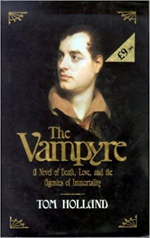 The Vampyre: Being the True Pilgrimage of George Gordon, Sixth Lord Byron by Tom Holland (1995-03-16)