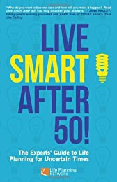 Live Smart After 50!: The Experts' Guide to Life Planning for Uncertain Times