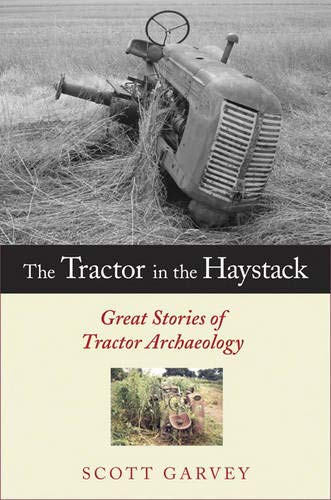Read Online The Tractor in the Haystack: Great Stories of Tractor Archaeology ebook