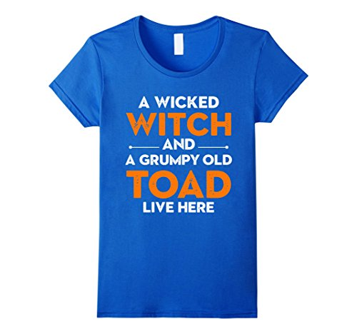 Toad Costume Female (Womens A Wicked Witch And A Grumpy Old Toad Live Here T-shirt Large Royal Blue)